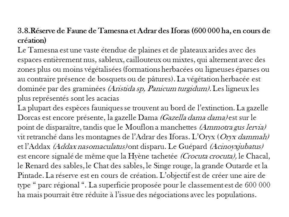 3.8.Réserve de Faune de Tamesna et Adrar des Iforas (600 000 ha, en cours de création) Le Tamesna est une vaste étendue de plaines et de plateaux arid