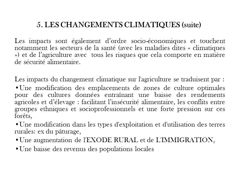 5. LES CHANGEMENTS CLIMATIQUES (suite) Les impacts sont également dordre socio-économiques et touchent notamment les secteurs de la santé (avec les ma