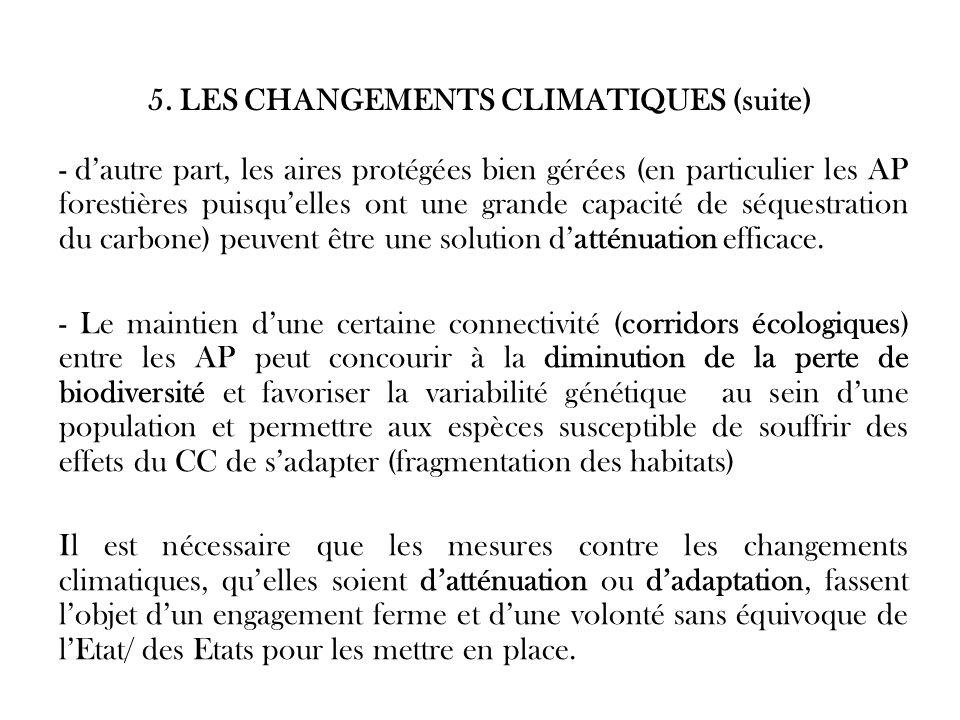 5. LES CHANGEMENTS CLIMATIQUES (suite) - dautre part, les aires protégées bien gérées (en particulier les AP forestières puisquelles ont une grande ca