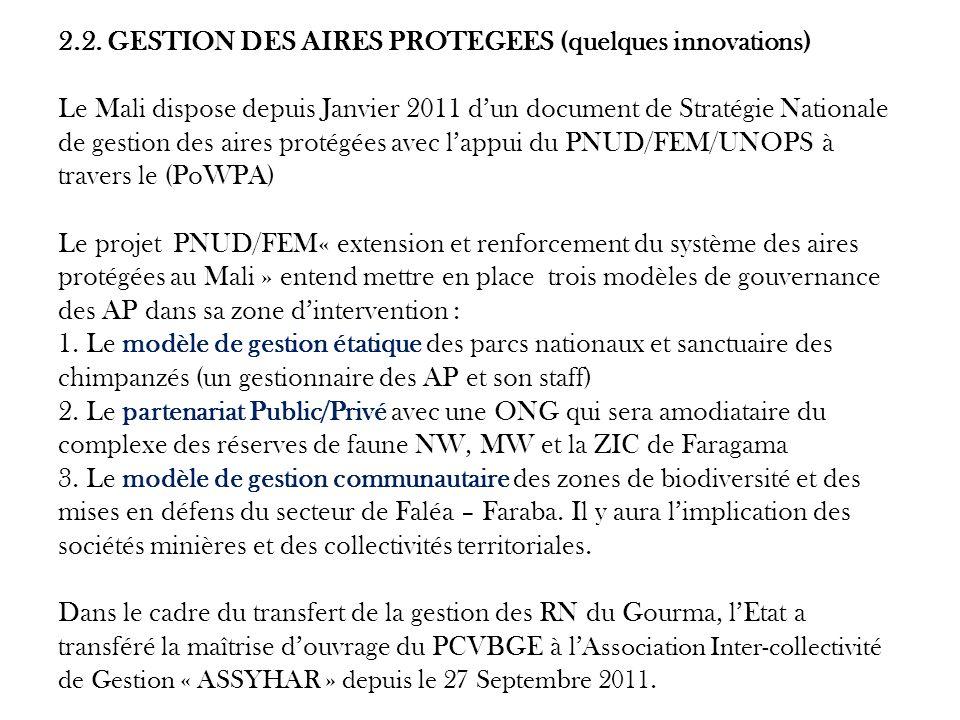 2.2. GESTION DES AIRES PROTEGEES (quelques innovations) Le Mali dispose depuis Janvier 2011 dun document de Stratégie Nationale de gestion des aires p