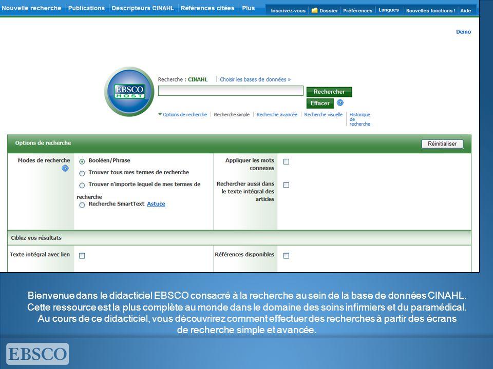 Bienvenue dans le didacticiel EBSCO consacré à la recherche au sein de la base de données CINAHL. Cette ressource est la plus complète au monde dans l