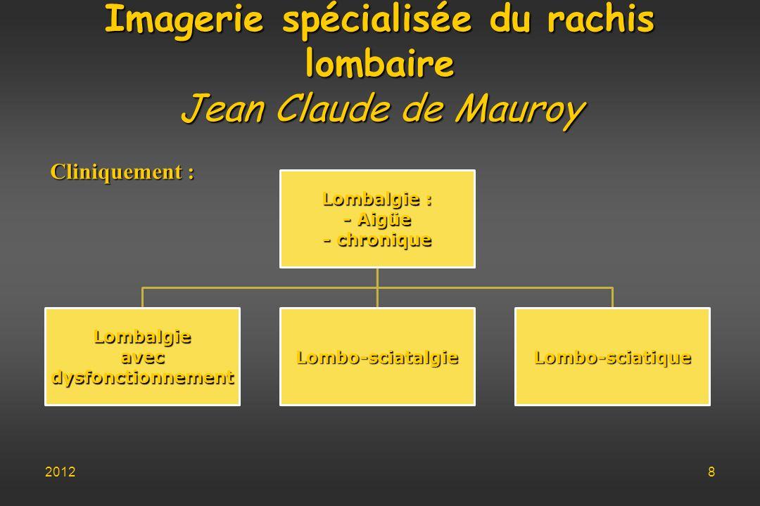 Imagerie spécialisée du rachis lombaire Jean Claude de Mauroy Cliniquement : 20128