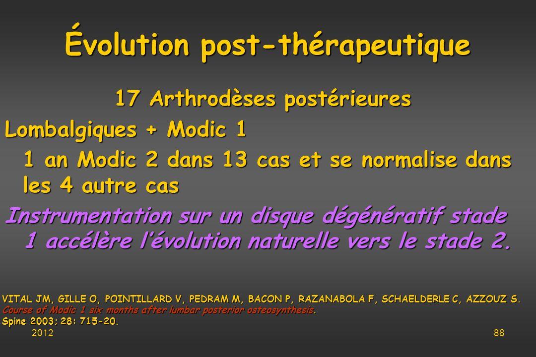 Évolution post-thérapeutique 17 Arthrodèses postérieures Lombalgiques + Modic 1 1 an Modic 2 dans 13 cas et se normalise dans les 4 autre cas Instrume