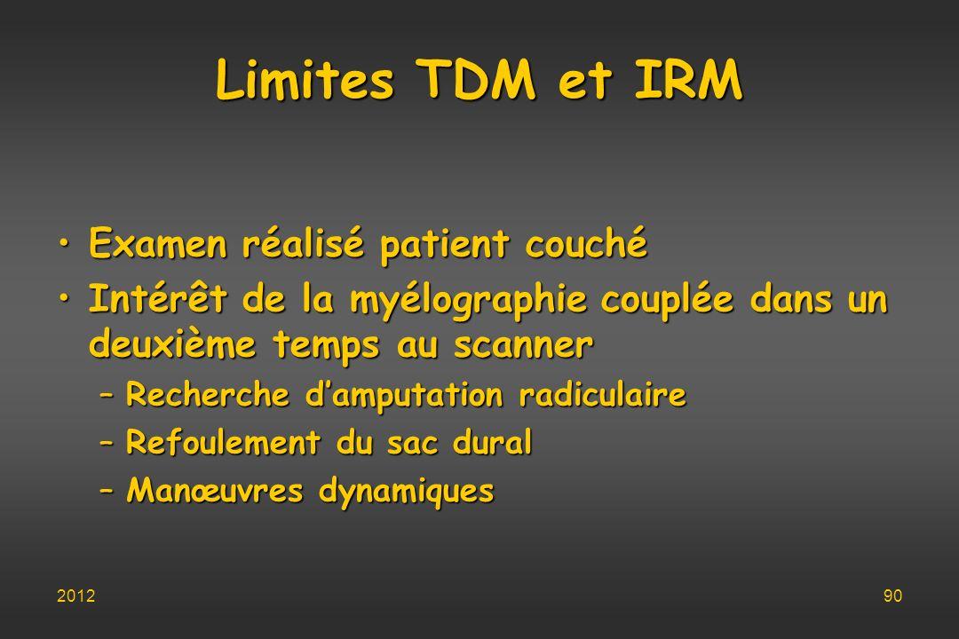 Limites TDM et IRM Examen réalisé patient couchéExamen réalisé patient couché Intérêt de la myélographie couplée dans un deuxième temps au scannerInté