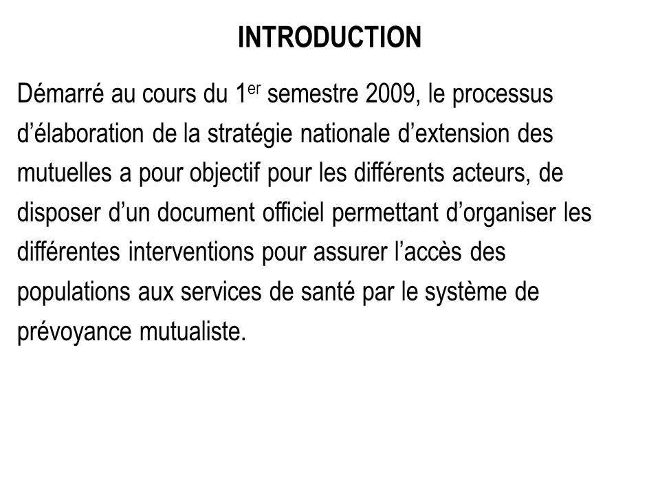 INTRODUCTION Démarré au cours du 1 er semestre 2009, le processus délaboration de la stratégie nationale dextension des mutuelles a pour objectif pour