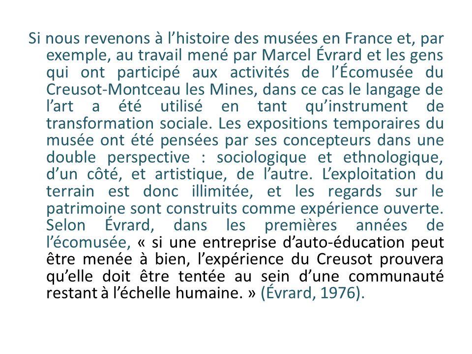 Si nous revenons à lhistoire des musées en France et, par exemple, au travail mené par Marcel Évrard et les gens qui ont participé aux activités de lÉ