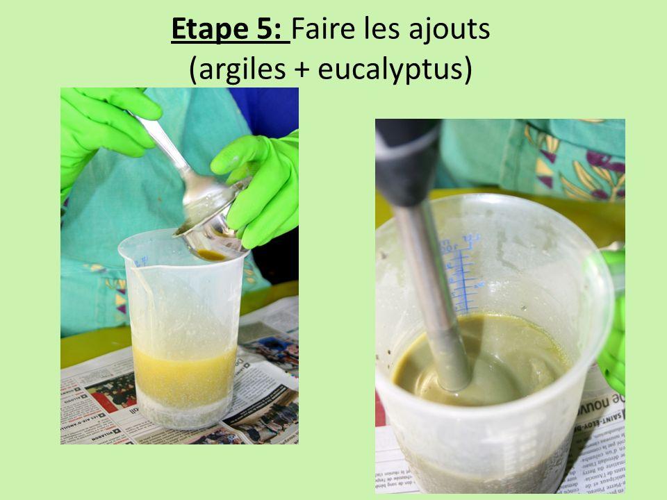 Etape 5: Faire les ajouts (argiles + eucalyptus)