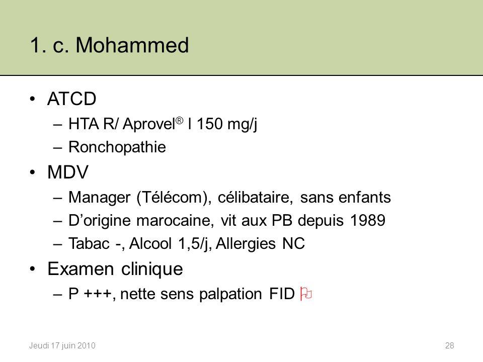 1. c. Mohammed ATCD –HTA R/ Aprovel ® l 150 mg/j –Ronchopathie MDV –Manager (Télécom), célibataire, sans enfants –Dorigine marocaine, vit aux PB depui