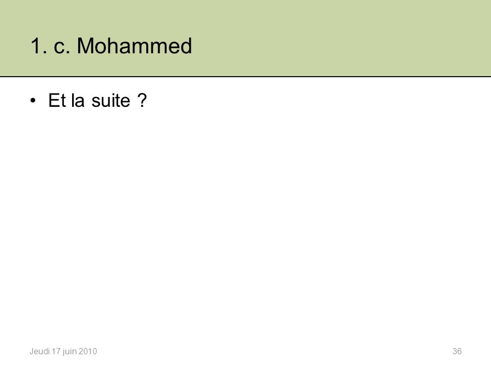 1. c. Mohammed Et la suite ? Jeudi 17 juin 201036