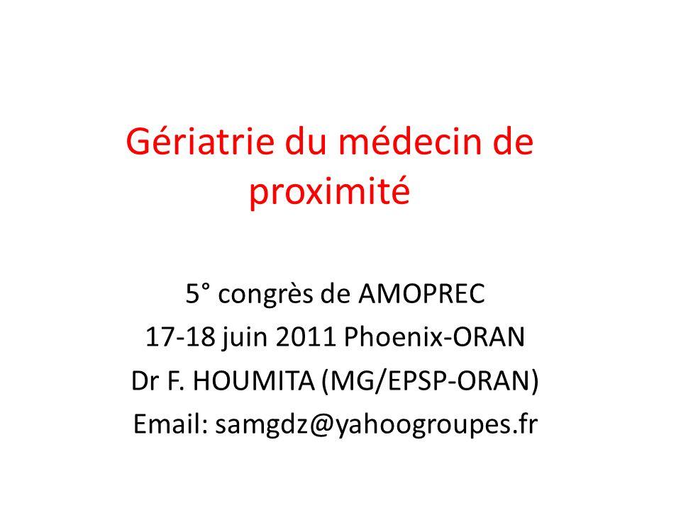 Gériatrie du médecin de proximité 5° congrès de AMOPREC 17-18 juin 2011 Phoenix-ORAN Dr F.
