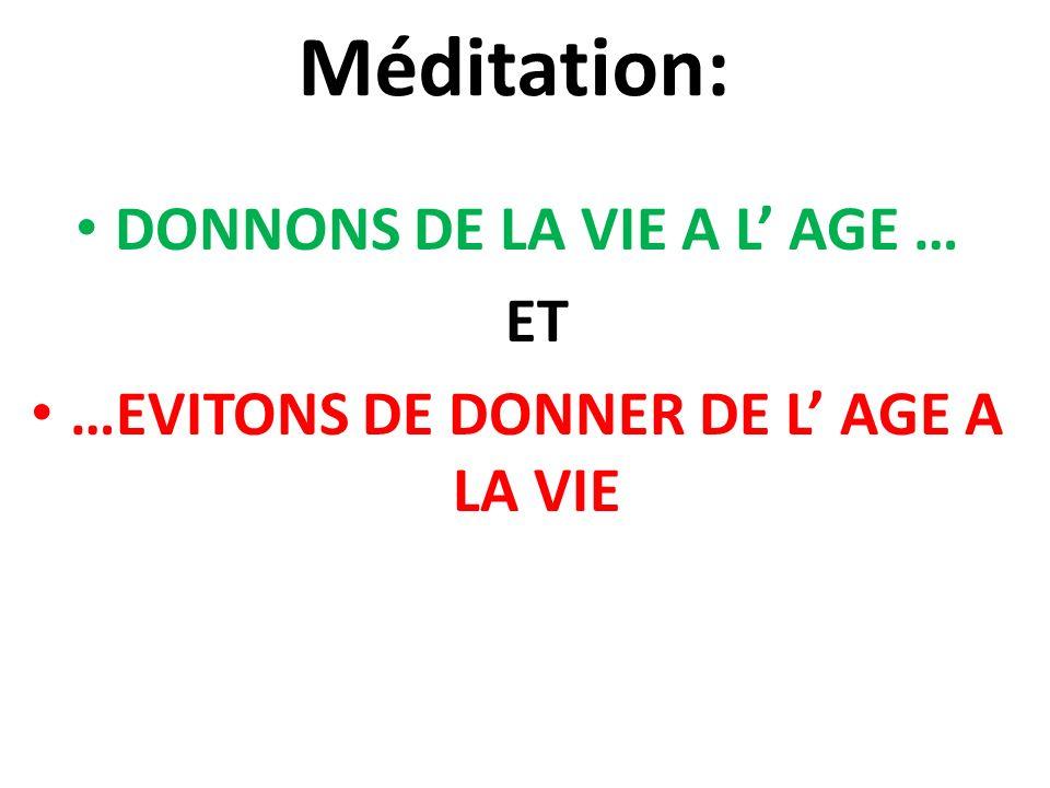 Méditation: DONNONS DE LA VIE A L AGE … ET …EVITONS DE DONNER DE L AGE A LA VIE