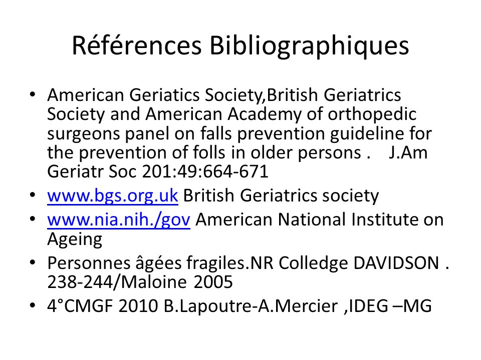 Références Bibliographiques American Geriatics Society,British Geriatrics Society and American Academy of orthopedic surgeons panel on falls prevention guideline for the prevention of folls in older persons.
