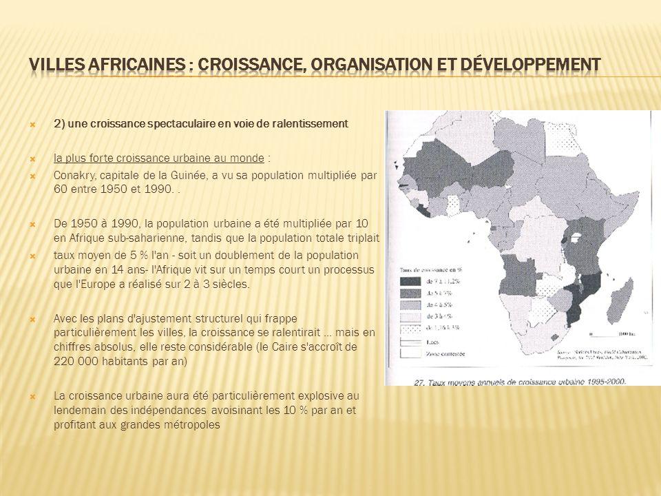 2) une croissance spectaculaire en voie de ralentissement la plus forte croissance urbaine au monde : Conakry, capitale de la Guinée, a vu sa population multipliée par 60 entre 1950 et 1990..