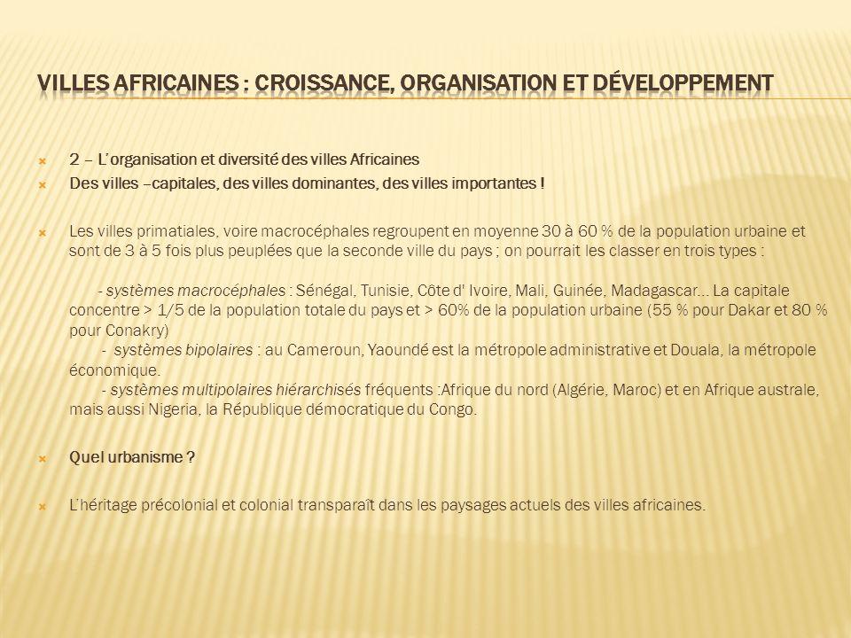 2 – Lorganisation et diversité des villes Africaines Des villes –capitales, des villes dominantes, des villes importantes .