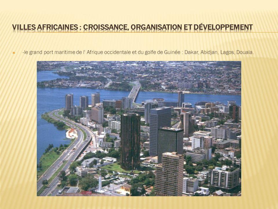-le grand port maritime de l Afrique occidentale et du golfe de Guinée : Dakar, Abidjan, Lagos, Douala.