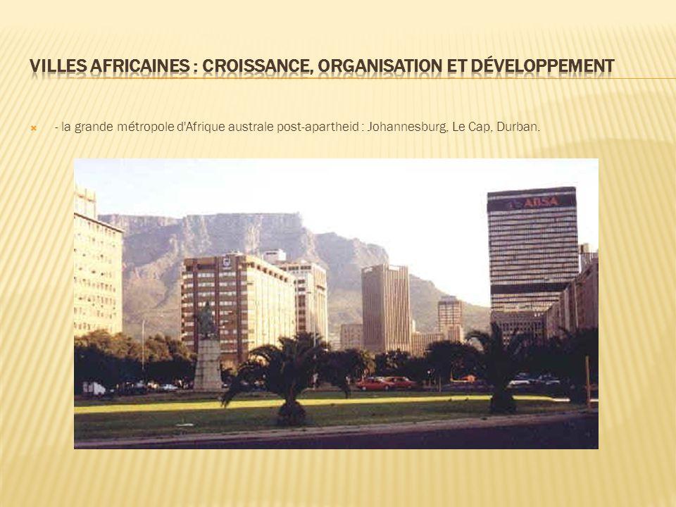 - la grande métropole d Afrique australe post-apartheid : Johannesburg, Le Cap, Durban.