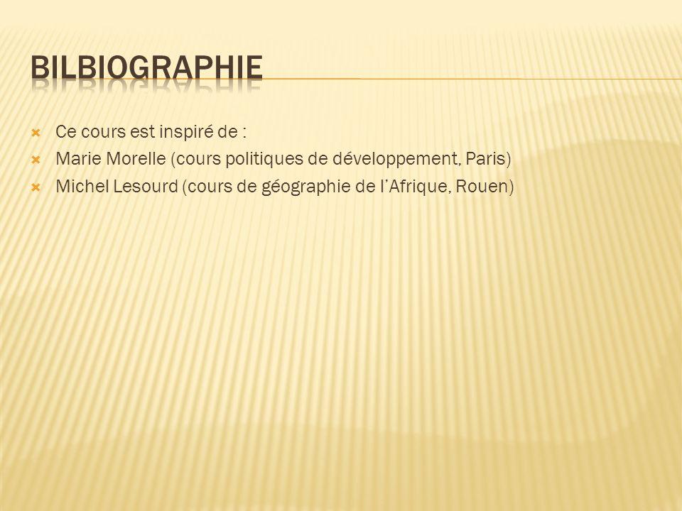 Ce cours est inspiré de : Marie Morelle (cours politiques de développement, Paris) Michel Lesourd (cours de géographie de lAfrique, Rouen)