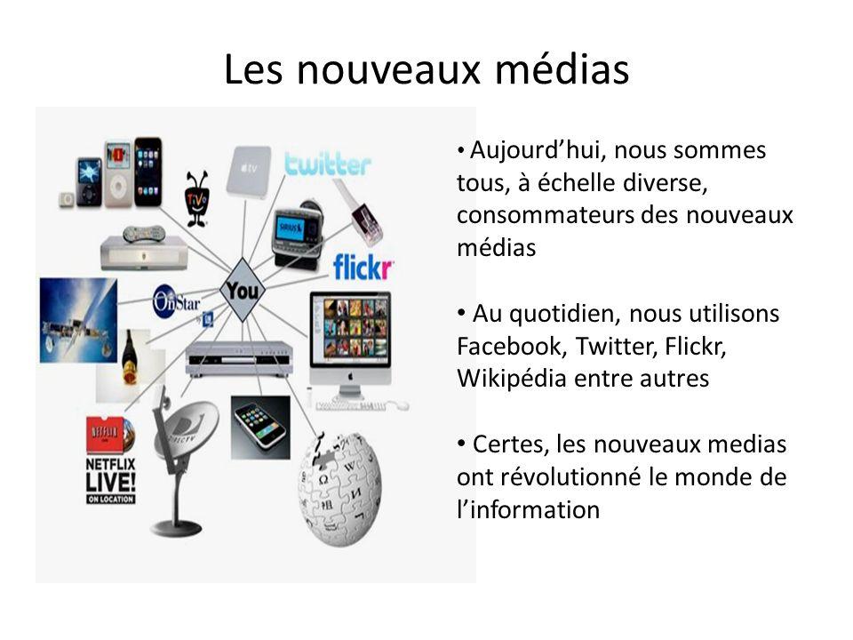 Les nouveaux médias Aujourdhui, nous sommes tous, à échelle diverse, consommateurs des nouveaux médias Au quotidien, nous utilisons Facebook, Twitter,