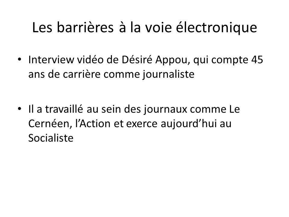Les barrières à la voie électronique Interview vidéo de Désiré Appou, qui compte 45 ans de carrière comme journaliste Il a travaillé au sein des journ