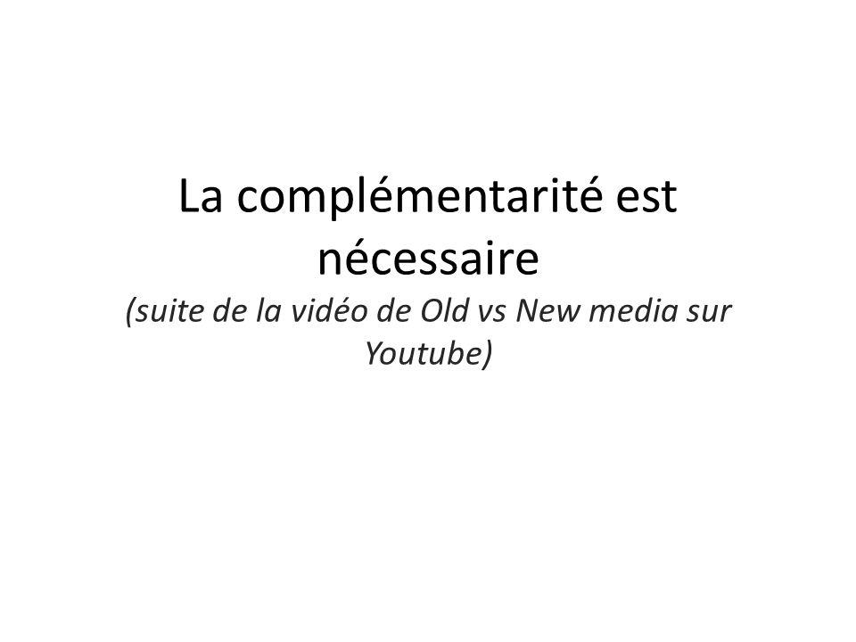 La complémentarité est nécessaire (suite de la vidéo de Old vs New media sur Youtube)