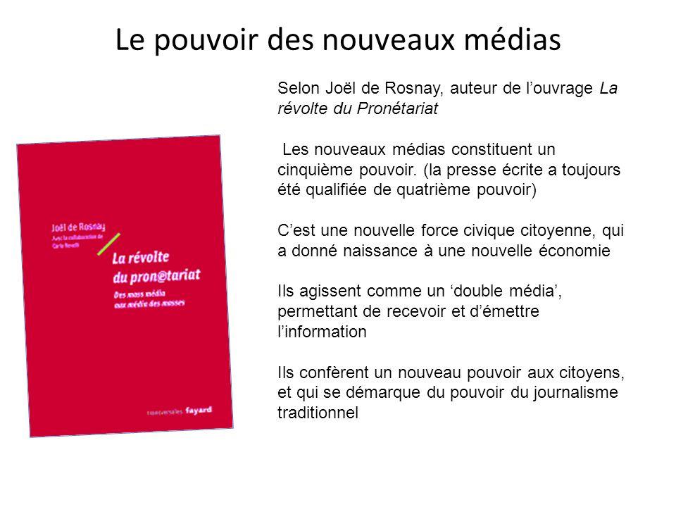 Le pouvoir des nouveaux médias Selon Joël de Rosnay, auteur de louvrage La révolte du Pronétariat Les nouveaux médias constituent un cinquième pouvoir