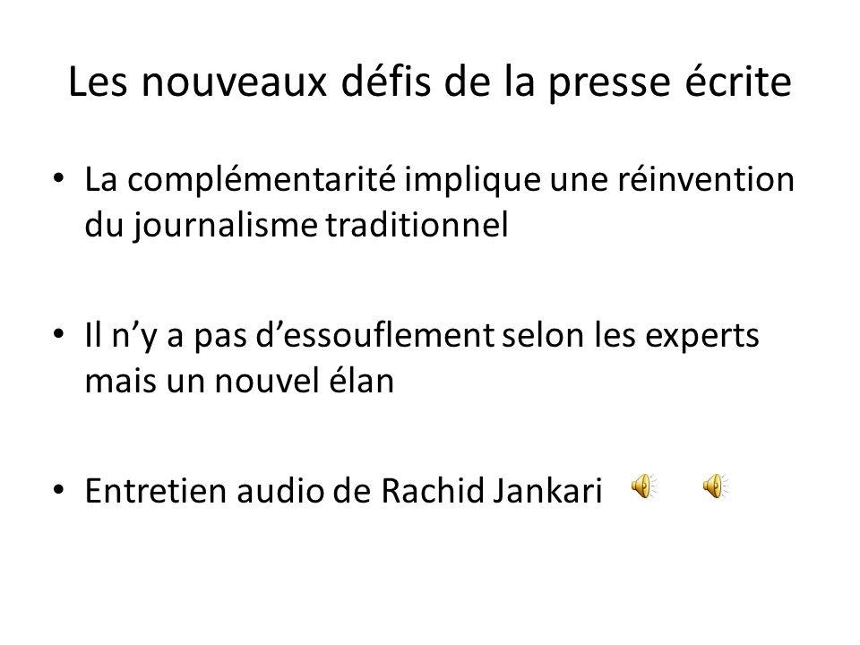 Les nouveaux défis de la presse écrite La complémentarité implique une réinvention du journalisme traditionnel Il ny a pas dessouflement selon les exp