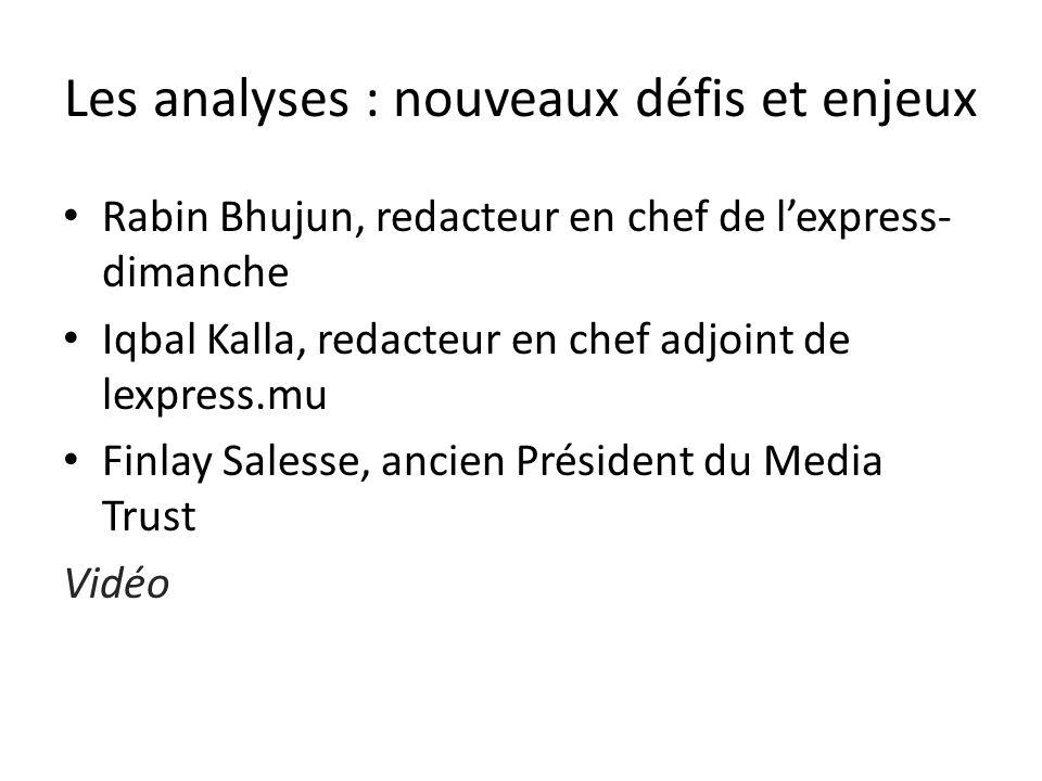 Les analyses : nouveaux défis et enjeux Rabin Bhujun, redacteur en chef de lexpress- dimanche Iqbal Kalla, redacteur en chef adjoint de lexpress.mu Fi