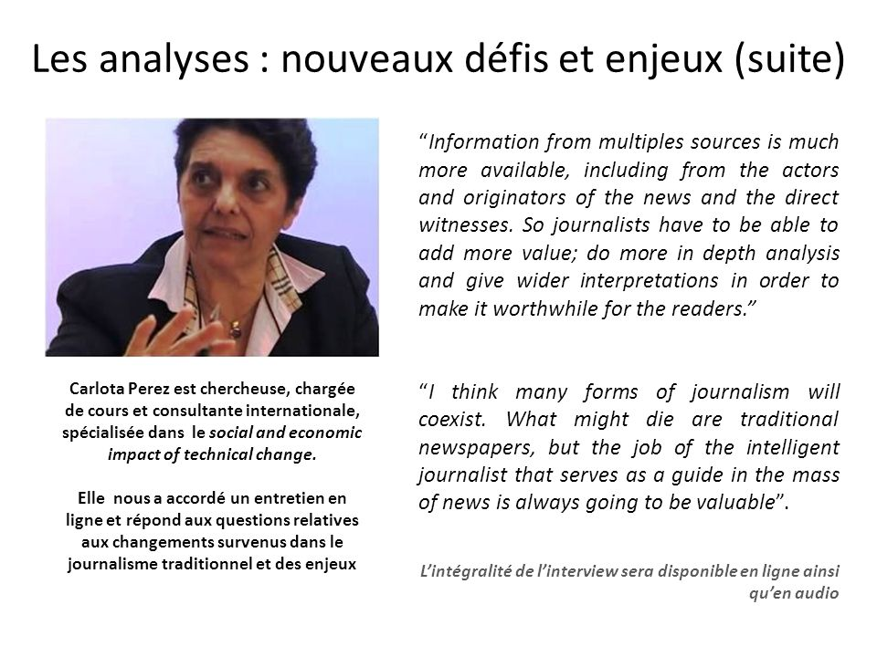 Les analyses : nouveaux défis et enjeux (suite) Information from multiples sources is much more available, including from the actors and originators o