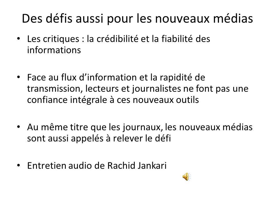Des défis aussi pour les nouveaux médias Les critiques : la crédibilité et la fiabilité des informations Face au flux dinformation et la rapidité de t