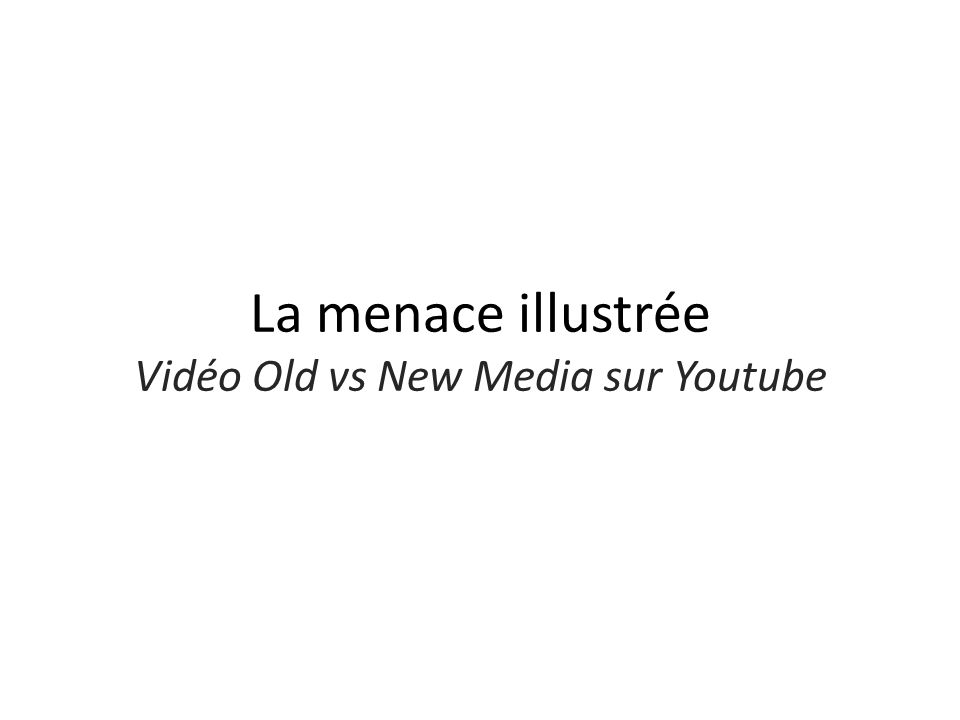 La menace illustrée Vidéo Old vs New Media sur Youtube