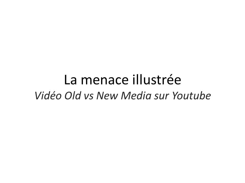 La menace illustrée Vidéo Old vs New Media sur Youtube