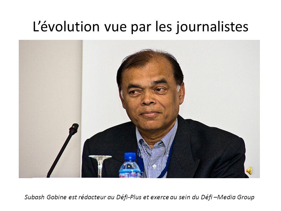 Lévolution vue par les journalistes Subash Gobine est rédacteur au Défi-Plus et exerce au sein du Défi –Media Group