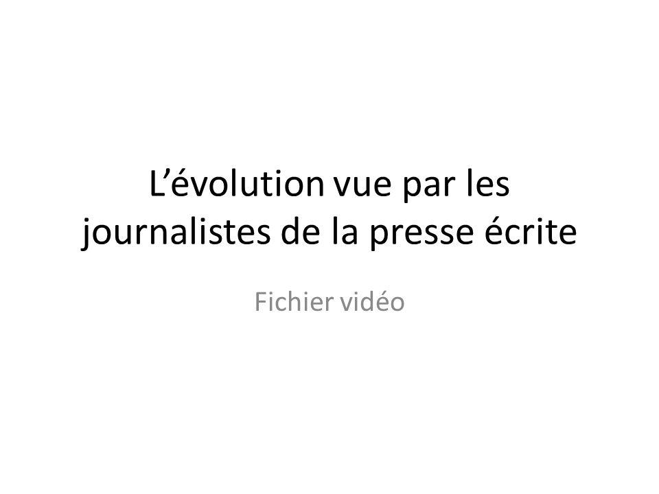 Lévolution vue par les journalistes de la presse écrite Fichier vidéo