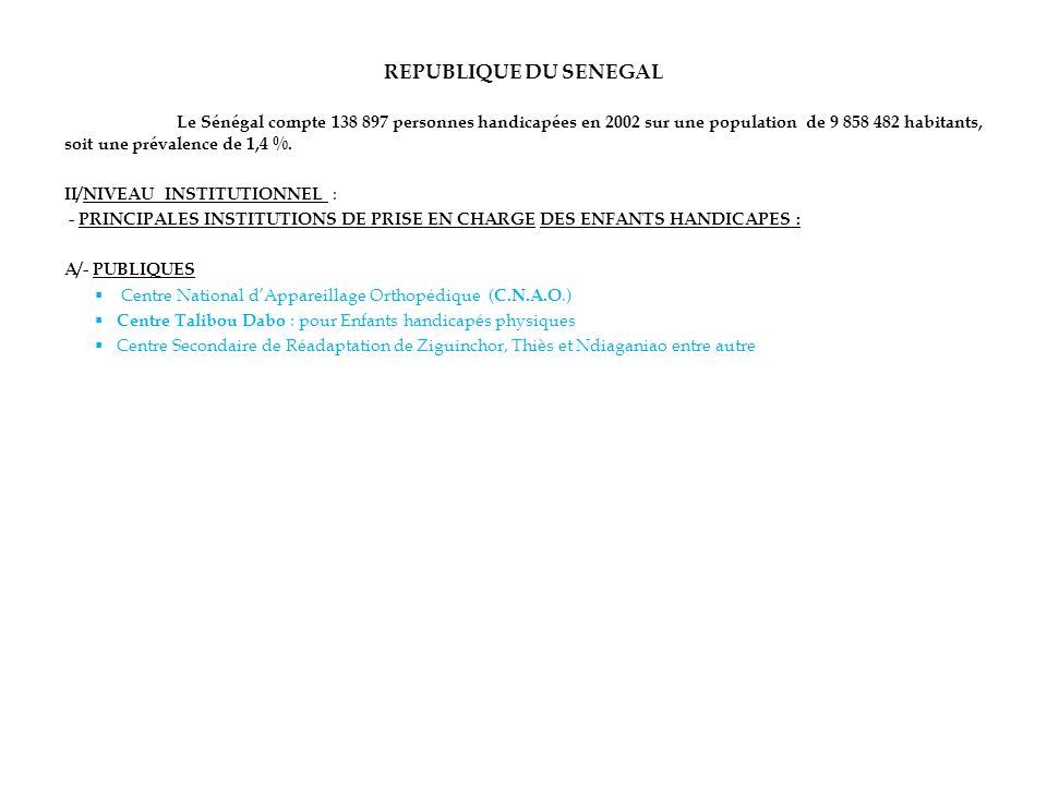 REPUBLIQUE DU SENEGAL Le Sénégal compte 138 897 personnes handicapées en 2002 sur une population de 9 858 482 habitants, soit une prévalence de 1,4 %.