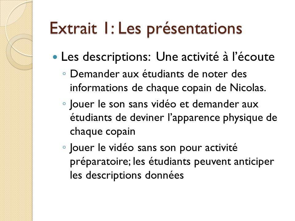 Extrait 1: Les présentations Les descriptions: Une activité à lécoute Demander aux étudiants de noter des informations de chaque copain de Nicolas.