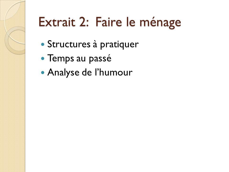 Extrait 2: Faire le ménage Structures à pratiquer Temps au passé Analyse de lhumour