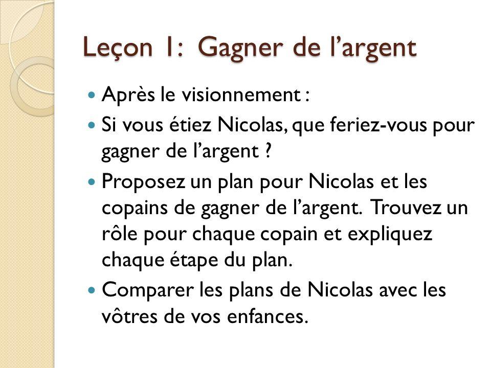 Leçon 1: Gagner de largent Après le visionnement : Si vous étiez Nicolas, que feriez-vous pour gagner de largent .