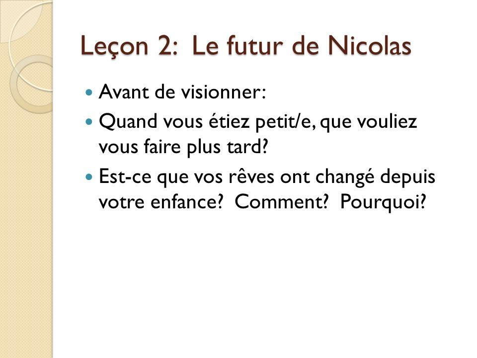 Leçon 2: Le futur de Nicolas Avant de visionner: Quand vous étiez petit/e, que vouliez vous faire plus tard.