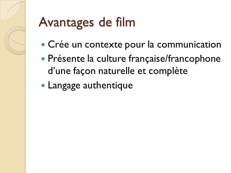 Avantages de film Crée un contexte pour la communication Présente la culture française/francophone dune façon naturelle et complète Langage authentique