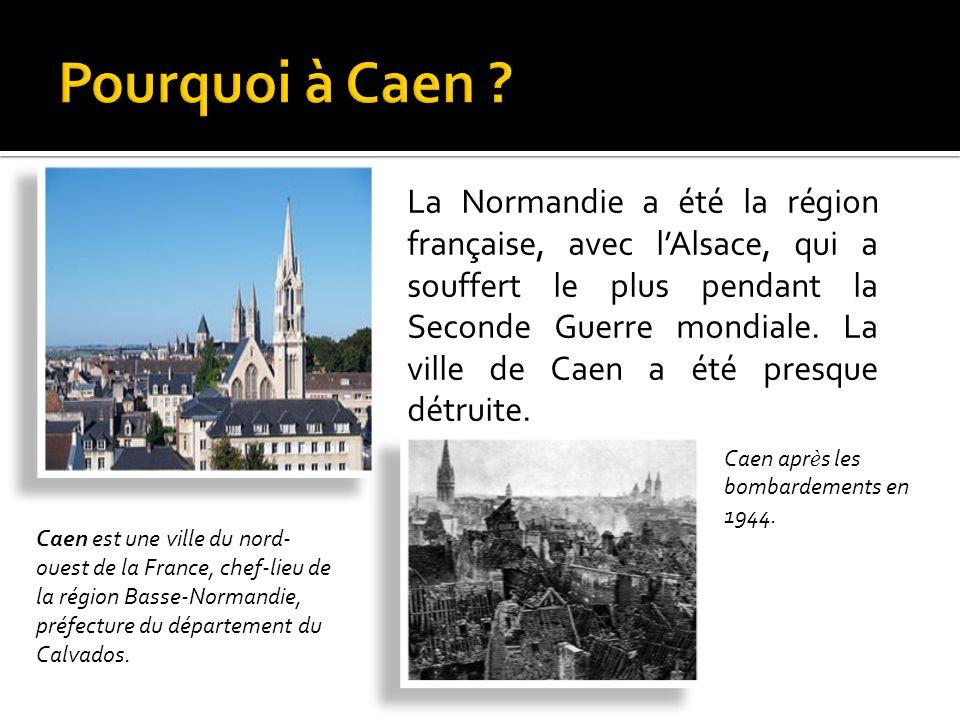 La Normandie a été la région française, avec lAlsace, qui a souffert le plus pendant la Seconde Guerre mondiale.