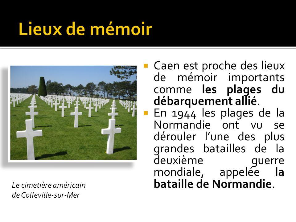Caen est proche des lieux de mémoir importants comme les plages du débarquement allié.