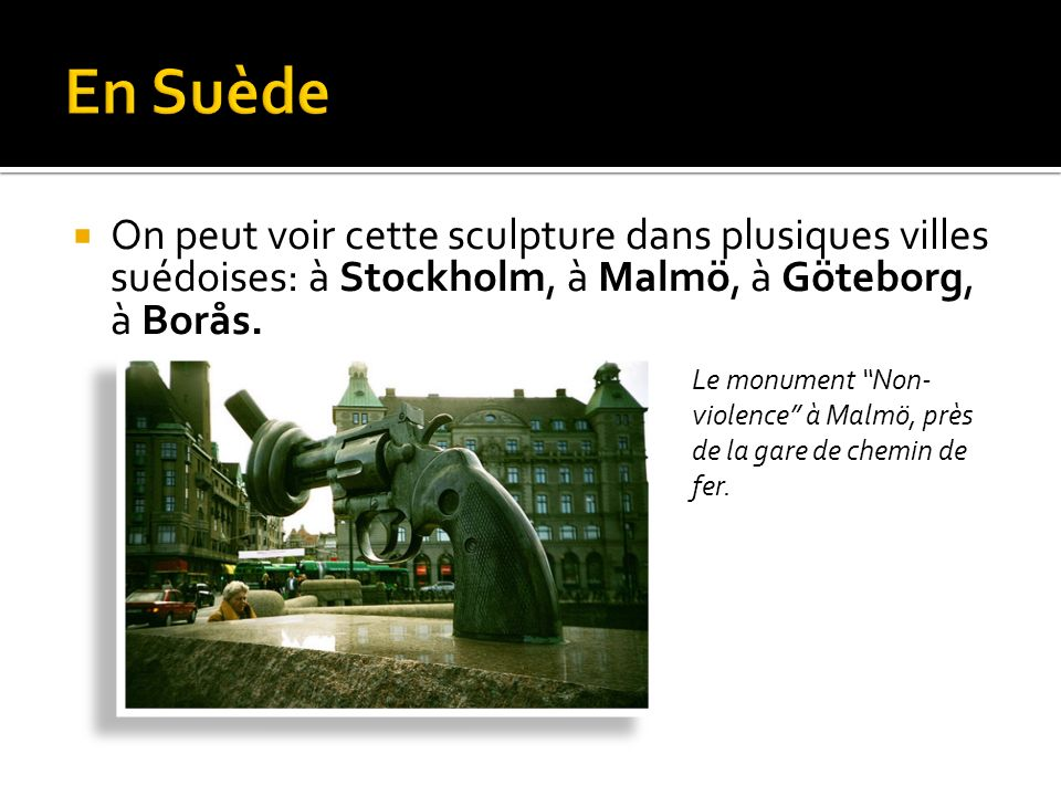 On peut voir cette sculpture dans plusiques villes suédoises: à Stockholm, à Malmö, à Göteborg, à Borås.