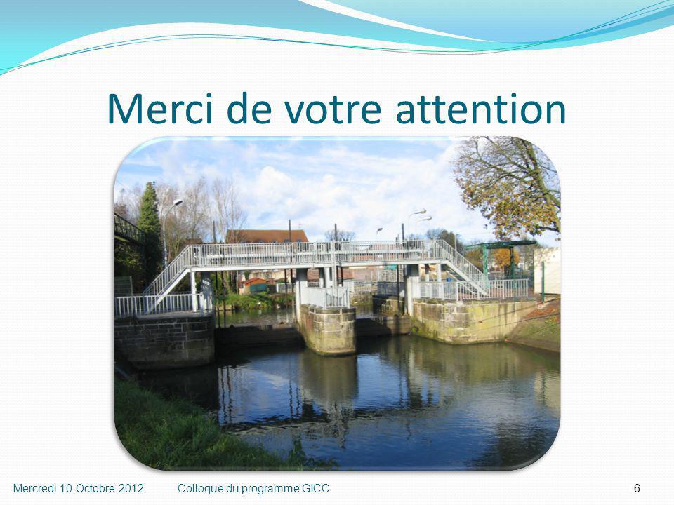 6 Merci de votre attention Mercredi 10 Octobre 2012Colloque du programme GICC