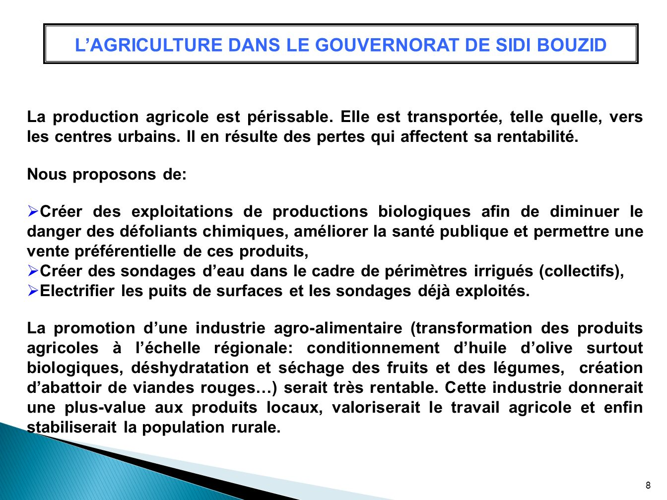 LAGRICULTURE DANS LE GOUVERNORAT DE SIDI BOUZID La production agricole est périssable. Elle est transportée, telle quelle, vers les centres urbains. I
