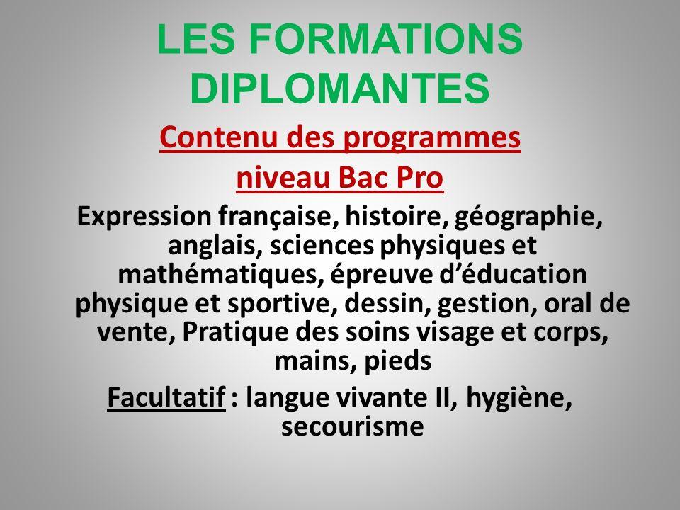 LES FORMATIONS DIPLOMANTES Contenu des programmes – Niveau C.A.P. Expression française, histoire, géographie, mathématiques, physique, biologie, cosmé