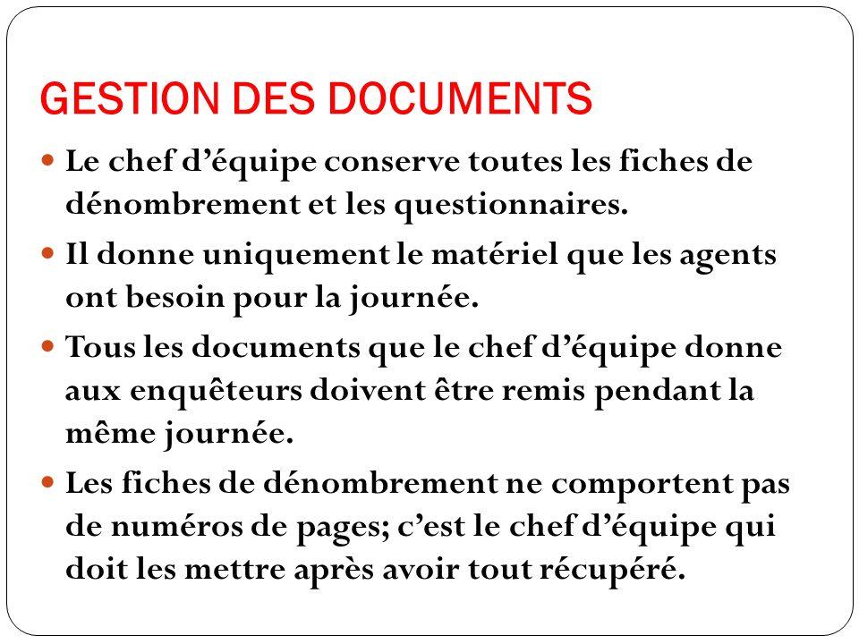 GESTION DES DOCUMENTS Le chef déquipe conserve toutes les fiches de dénombrement et les questionnaires.