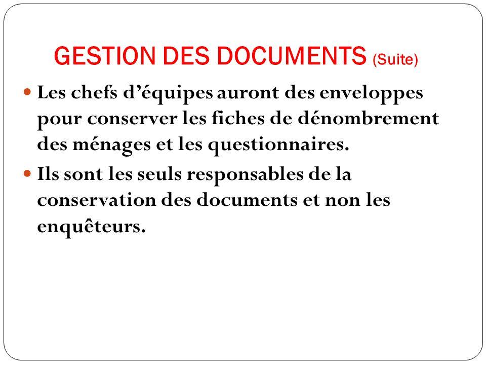 GESTION DES DOCUMENTS (Suite) Les chefs déquipes auront des enveloppes pour conserver les fiches de dénombrement des ménages et les questionnaires.
