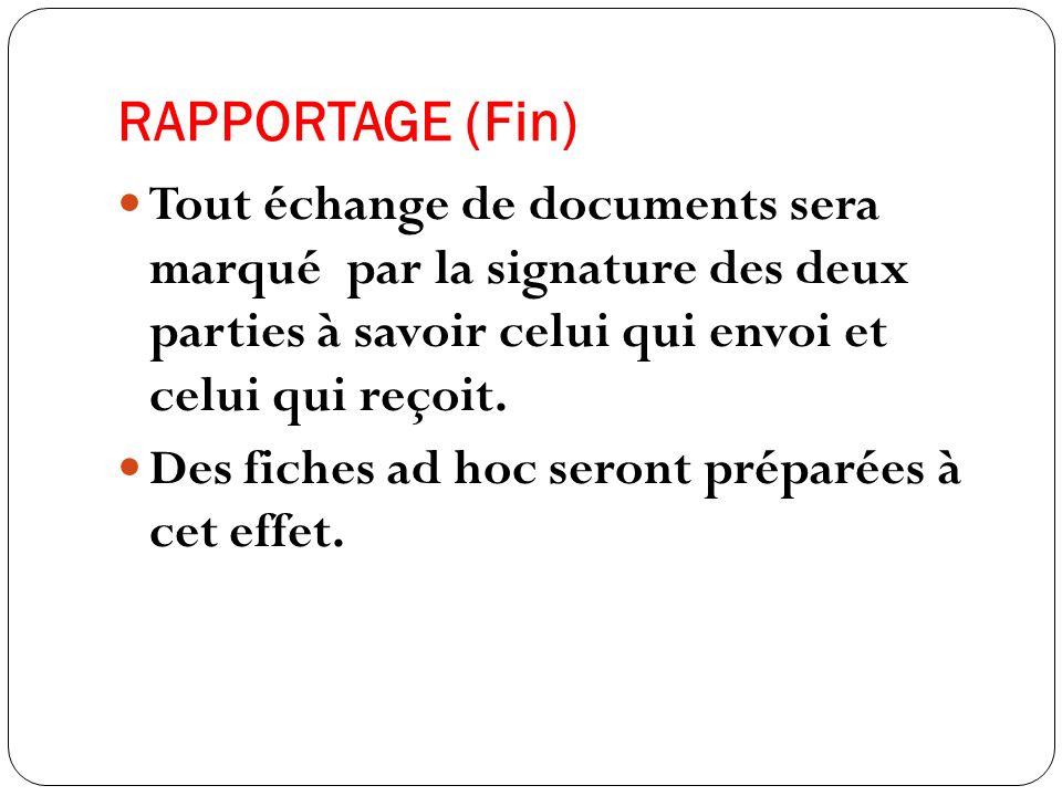 RAPPORTAGE (Fin) Tout échange de documents sera marqué par la signature des deux parties à savoir celui qui envoi et celui qui reçoit.