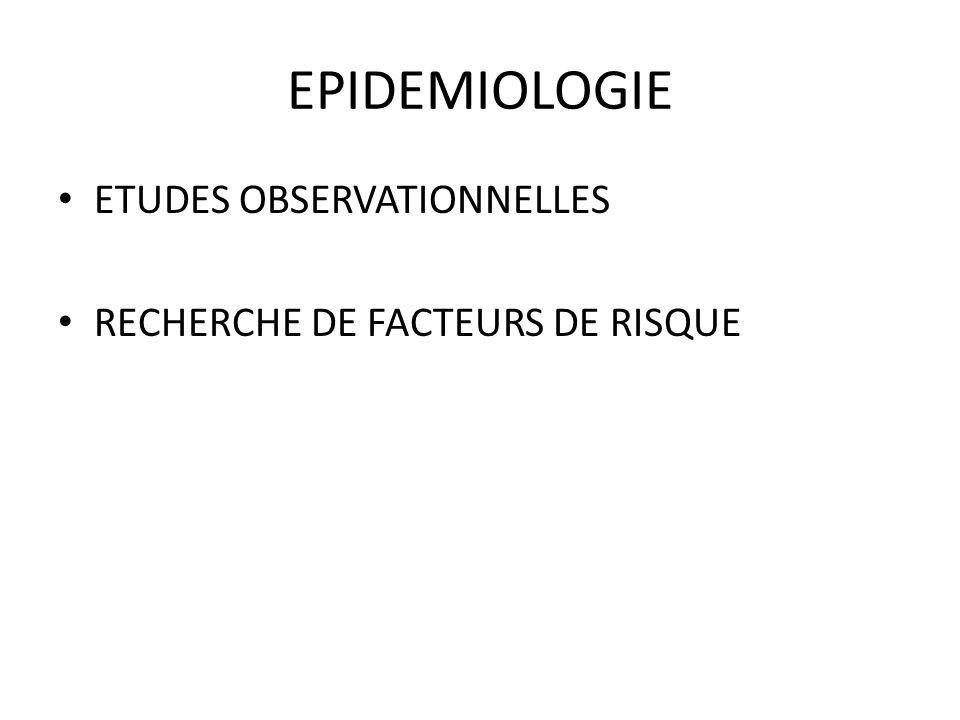EPIDEMIOLOGIE ETUDES OBSERVATIONNELLES RECHERCHE DE FACTEURS DE RISQUE