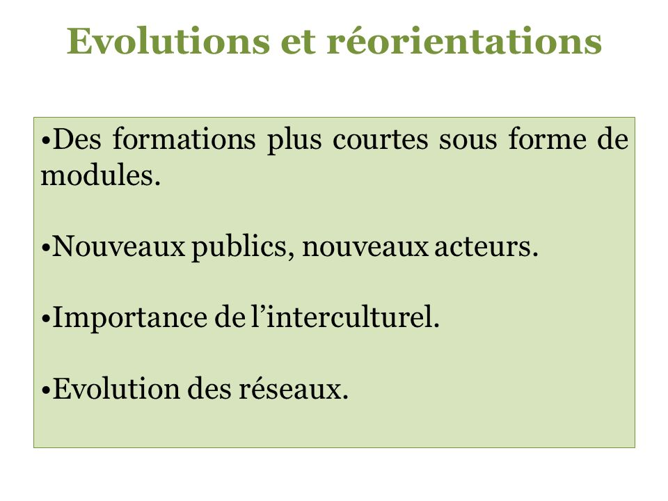 Evolutions et réorientations Des formations plus courtes sous forme de modules.